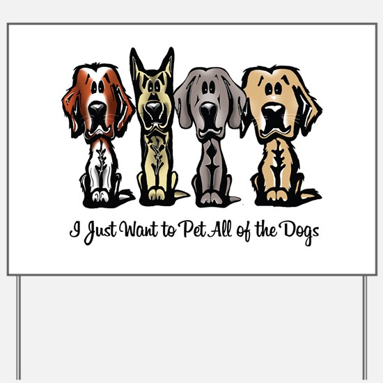 I Just Want to Pet All of the Dogs Yard Sign