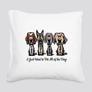 I Just Want to Pet All of the Dogs Square Canvas P