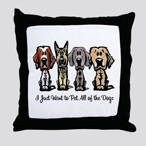 I Just Want to Pet All of the Dogs Throw Pillow