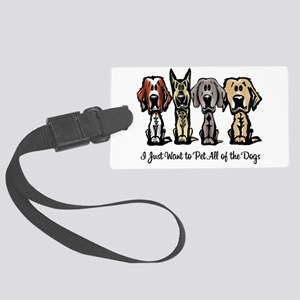I Just Want to Pet All of the Dogs Luggage Tag