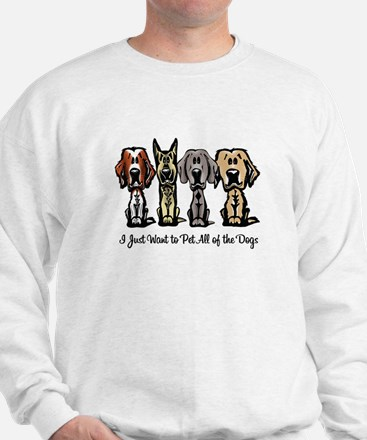 I Just Want to Pet All of the Dogs Sweatshirt