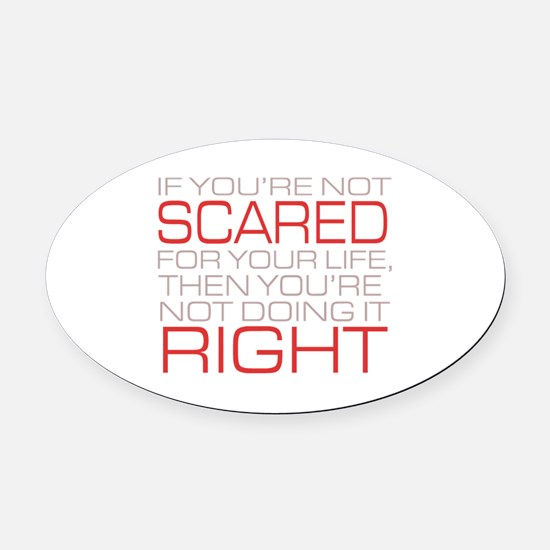 'Scared For Your Life' Oval Car Magnet