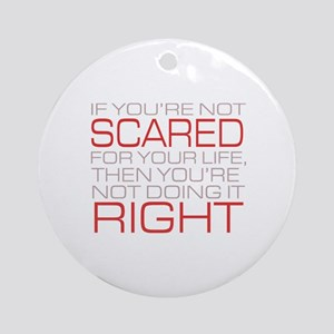 'Scared For Your Life' Ornament (Round)