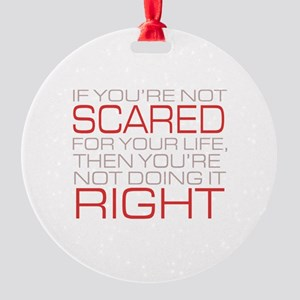 'Scared For Your Life' Round Ornament