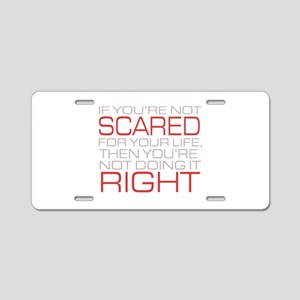 'Scared For Your Life' Aluminum License Plate