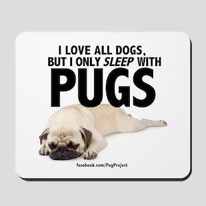 I Sleep with Pugs Mousepad