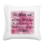 Be Patient? Square Canvas Pillow