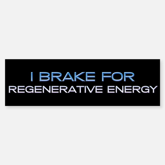 I Brake for Regenerative Energy Bumper Bumper Bumper Sticker