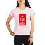 Keep Calm and Be Original Peformance Dry T-Shirt