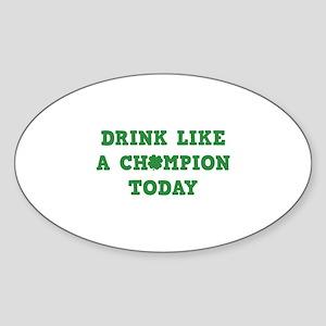 Drink Like A Champion Today Sticker (Oval)