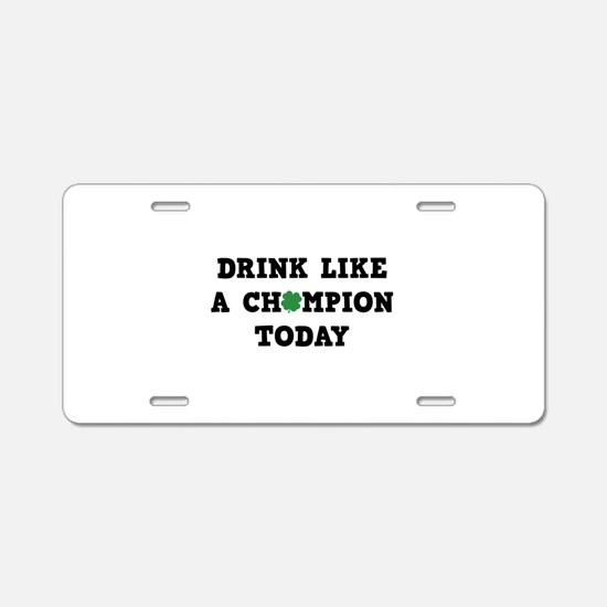 Drink Like A Champion Today Aluminum License Plate