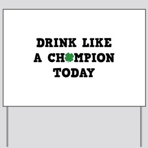 Drink Like A Champion Today Yard Sign
