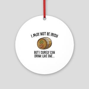 I May Not Be Irish Ornament (Round)