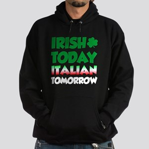 Irish Today Italian Tomorrow Hoodie