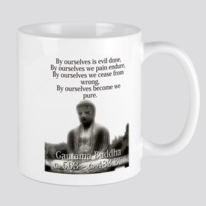 By Ourselves Is Evil Done - Buddha Mugs