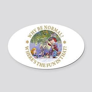 MAD HATTER - WHY BE NORMAL? Oval Car Magnet