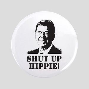 """Reagan says Shut Up Hippie! 3.5"""" Button"""