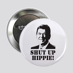 """Reagan says Shut Up Hippie! 2.25"""" Button"""