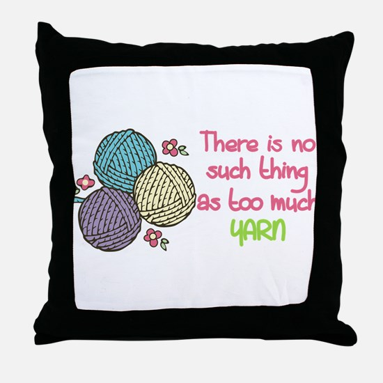 Too Much Yarn Throw Pillow