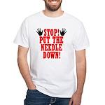 Put The Needle Down White T-Shirt