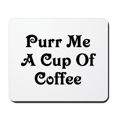 Purr Me A Cup of Coffee Mousepad