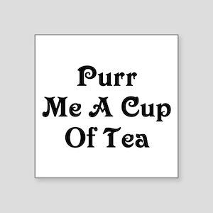 "Purr Me A Cup of Tea Square Sticker 3"" x 3"""