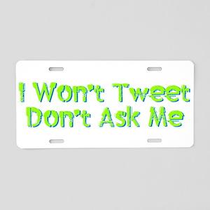 I Wont Tweet Dont Ask Me Aluminum License Plate