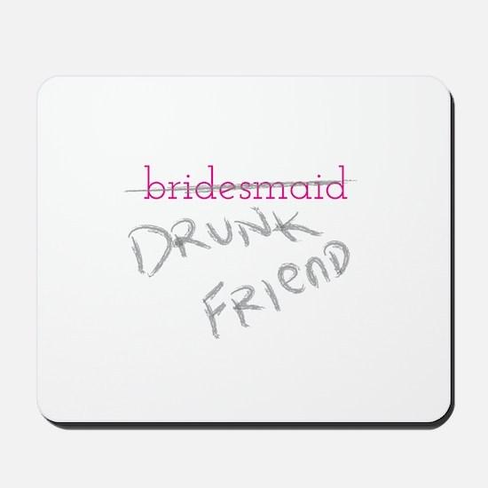 Bridesmaid a.k.a. Drunk Friend Mousepad