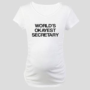 World's Okayest Secretary Maternity T-Shirt