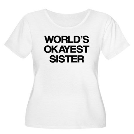 World Okayest Sister Women's Plus Size Scoop Neck
