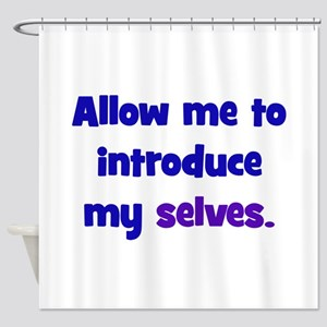 Introduce My Selves Shower Curtain