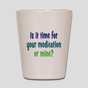 Your Meds or Mine? Shot Glass