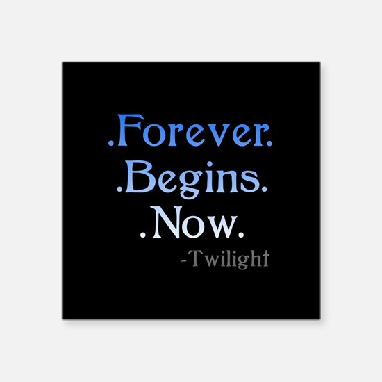 "Forever Begins Now Square Sticker 3"" x 3"""
