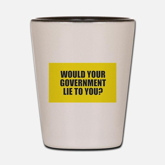 Would Your Government Lie Shot Glass