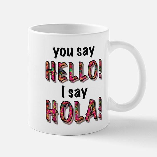you say hello i say hola, gifts Mug
