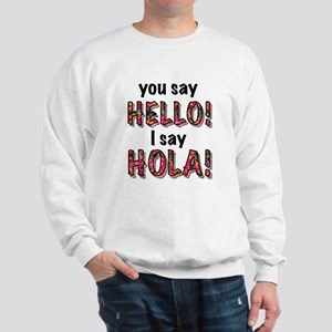 you say hello i say hola, gifts Sweatshirt