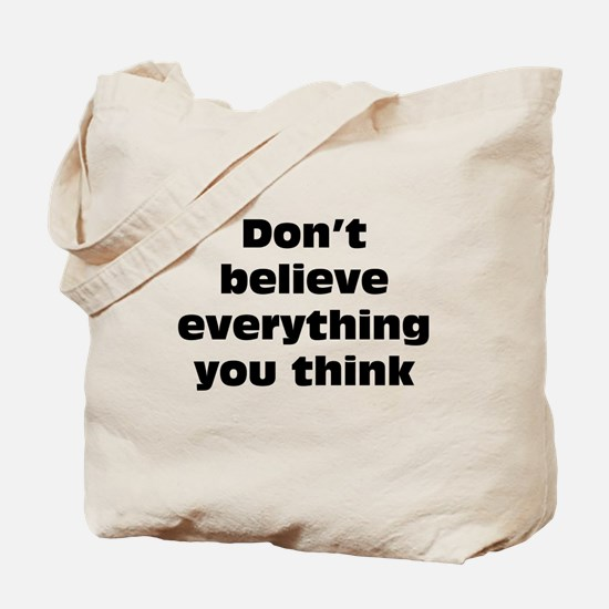 Believe Everything You Think Tote Bag