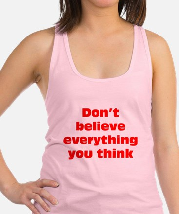 Believe Everything You Think Racerback Tank Top