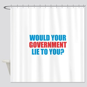 Would Your Government Lie Shower Curtain