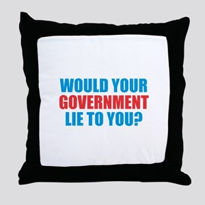 Would Your Government Lie Throw Pillow