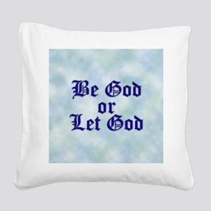 Be God or Let God Square Canvas Pillow