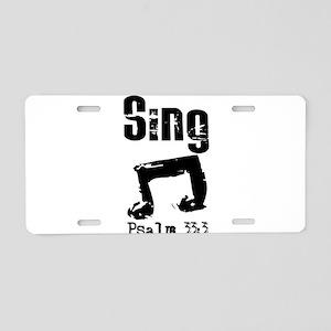 sing psalm 33 Aluminum License Plate