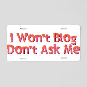 I Wont Blog Dont Ask Me Aluminum License Plate