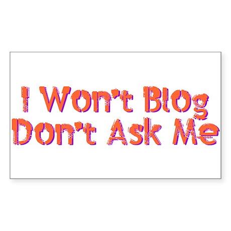 I Wont Blog Dont Ask Me Sticker
