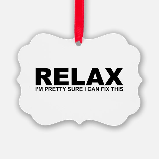 Relax - I Can Fix This Ornament