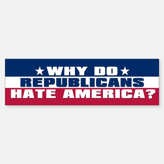 REPUBLICANS HATE AMERICA Bumper Bumper Bumper Sticker