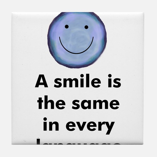 A smile is the same in every  Tile Coaster