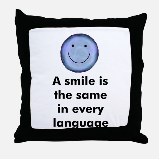 A smile is the same in every  Throw Pillow