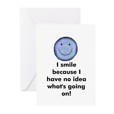 I smile because I have no ide Greeting Cards (Pack