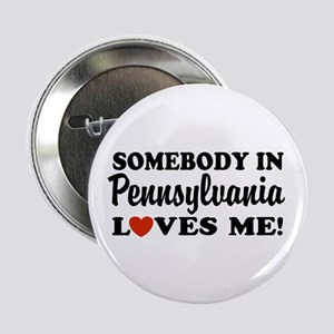 Somebody in Pennsylvania Loves Me Button